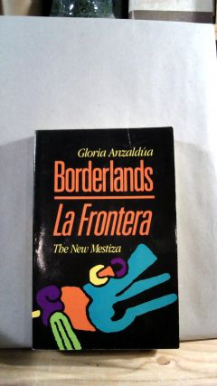 Borderlands/La Frontera: The New Mestiza. Gloria ANZALDUA