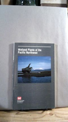 Wetland Plants of the Pacific Northwest. Fred WEINMANN, Marc BOULE, Ken BRUNNER, John MALEK, Vic...