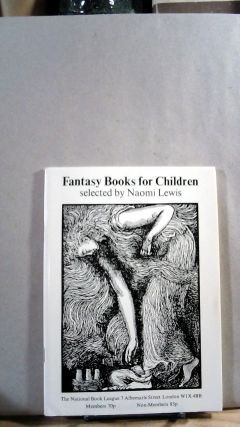 Fantasy Books for Children: Selected and Annotated by Naomi Lewis. Naomi LEWIS, compiler