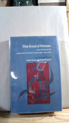 This Kind of Woman: Ten Stories by Japanese Women Writers 1960-1976. Yukiko TANAKA, Elizabeth...