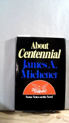 About Centennial: Some Notes on the Novel. James A. MICHENER