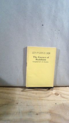 Little Blue Book No. 325 The Essence of Buddhism. E. M. BOWDEN, compiler