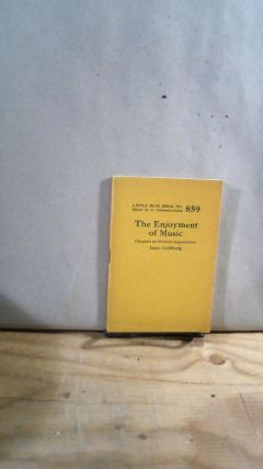 Little Blue Book No. 859 The Enjoyment of Music: Chapters on Musical Appreciation. Isaac GOLDBERG