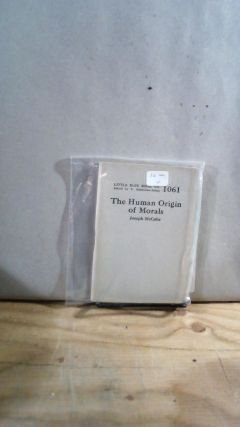 Little Blue Book No. 1061 The Human Origin of Morals. Joseph MCCABE
