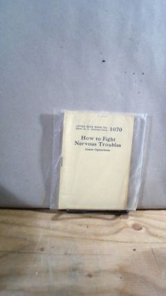 Little Blue Book No. 1070 How to Fight Nervous Troubles. James OPPENHEIM