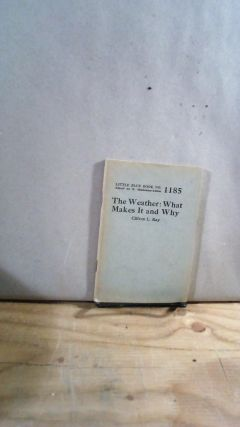 Little Blue Book No. 1185 The Weather: What Makes It and Why. Clifton L. RAY
