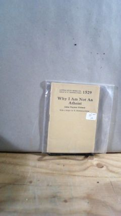 Little Blue Book No. 1529 Why I Am Not An Atheist (With A Reply by E. Haldeman-Julius. John...