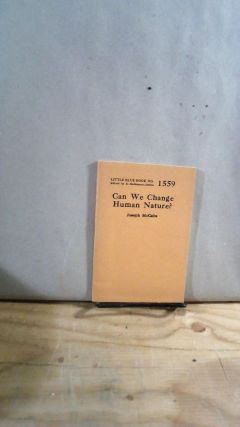 Little Blue Book No. 1559 Can We Change Human Nature? Joseph MCCABE