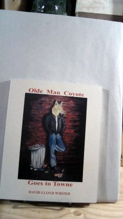Olde Man Coyote Goes To Towne. David Lloyd WHITED