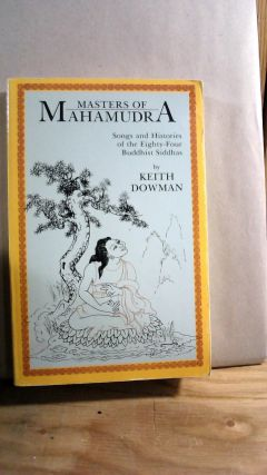 Masters of Mahamudra: Songs and Histories of the Eighty-Four Buddhist Siddhas. Keith DOWMAN