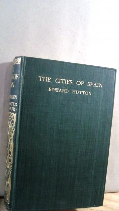 The Cities of Spain. Edward HUTTON