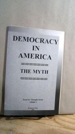 Democracy in America: The Myth. Food for Thought Series Vol. 1. Workerbee Majority