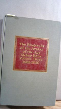 Lord Meher: The Biography of the Avatar of the Age Meher Baba Volume Three (3) 1925-1929. Bhau...