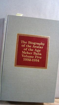 Lord Meher: The Biography of the Avatar of the Age Meher Baba Volume Five (5) 1932-1934. Bhau...