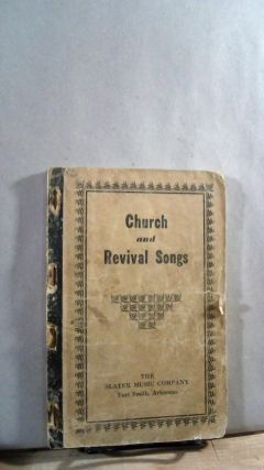 Church and Revival Songs: A Superior Collection of Gospel Songs For Use In Sunday Schools, Church...