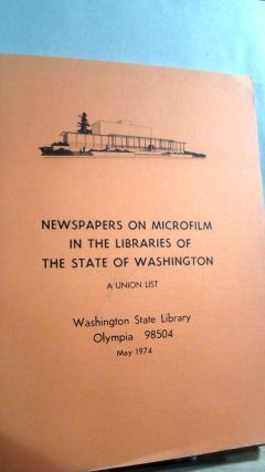 Newspapers on Microfilm in the Libraries of the State of Washington: A Union List 1974. Hazel E....