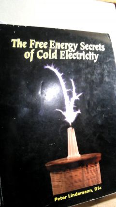 The Free Energy Secrets of Cold Electricity. Peter LINDEMANN