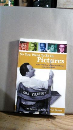 So You Want to Be in Pictures: From Will Hay to Hammer Horror and James Bond. Val GUEST