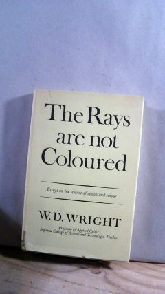 The Rays Are Not Coloured: Essays on the Science of Vision and Colour. W. D. WRIGHT