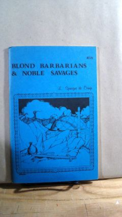 Blond Barbarians & Noble Savages. L. SPRAGUE DE CAMP
