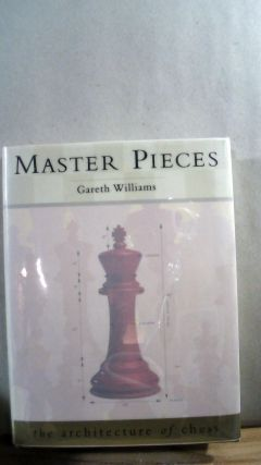 Master Pieces: The Architecture of Chess. Gareth WILLIAMS