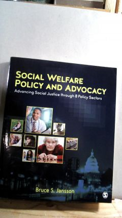 Social Welfare Policy and Advocacy: Advancing Social Justice Through 8 Policy Sectors. Bruce S....