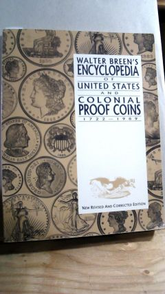 Walter Breen's Encyclopedia of United States and Colonial Proof Coins 1722-1989. Walter BREEN