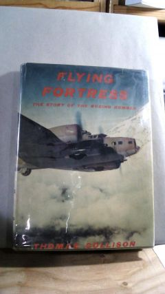 Flying Fortress: The Story of the Boeing Bomber. Thomas COLLISON