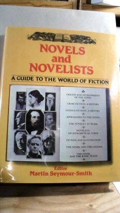 Novels and Novelists: A Guide to the World of Fiction. Martin SEYMOUR-SMITH