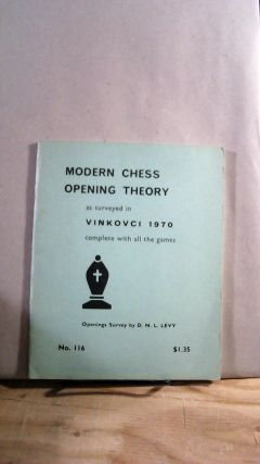 Modern Chess Opening Theory As Surveyed in Vinkovci 1970 Complete With All the Games No. 116. D....