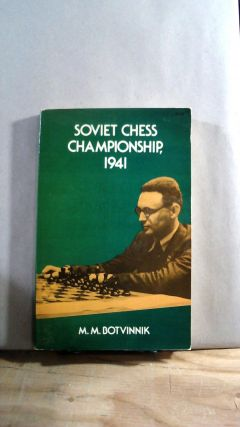 Soviet Chess Championship, 1941: Complete Text of Games with Detailed Notes & an Intoduction. M....