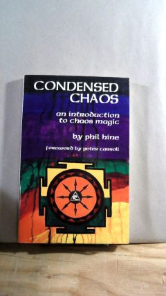 Condensed Chaos: An Introduction to Chaos Magic. Phil HINE