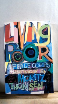 Living Poor: A Peace Corp Chronicle. Moritz THOMSON