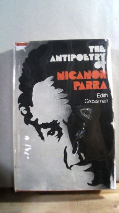 The Antipoetry of Nicanor Parra. Edith GROSSMAN, Nicanor PARRA