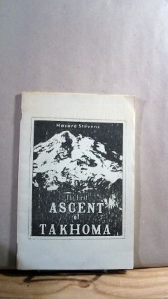 The First Ascent of Takhoma. Hazard STEVENS