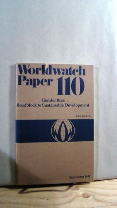 Gender Bias: Roadblock to Sustainable Development. Worldwatch Papers no. 110 September 1992. Jodi...
