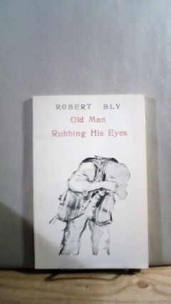 Old Man Rubbing His Eyes. Robert BLY