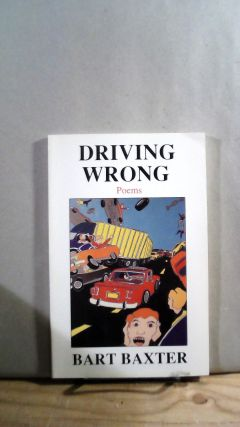 Driving Wrong: Poems. Bart BAXTER