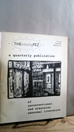 The Missing Fez: A Quarterly Publication of Unconventional and Otherwise Abnormal Literature...