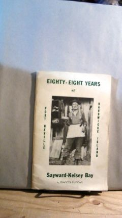 The Sayward-Kelsey Bay Saga/Eighty-Eight Years at Sayward-Kelsey Bay. Frances DUNCAN