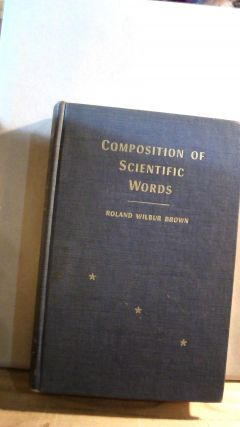 Composition of Scientific Words. Roland Wilbur BROWN