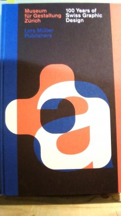100 Years of Swiss Graphic Design. Christian BRANDLE, Karin GIMMI, Barbara JUNOD, Christina...