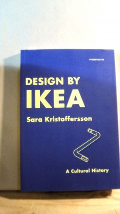 Design by Ikea: A Cultural History. Sara KRISTOFFERSSON