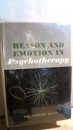 Reason and Emotion in Psychotherapy. Albert ELLIS