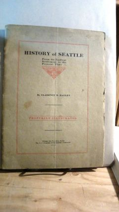 History of Seattle From the Earliest Settlement to the Present Time, Profusely Illustrated....