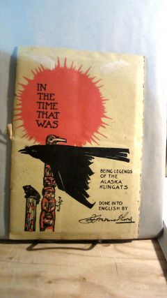 In The Time That Was: Being Legends of the Alaska Klingats. J. Frederic THORNE