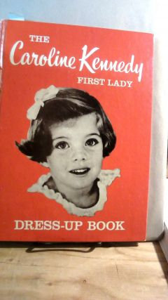 The Caroline Kennedy First Lady Dress-Up Book. Alene DALTON