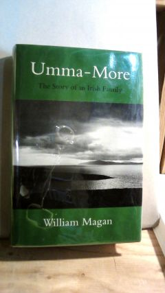 Umma-More: The Story of an Irish Family. William MAGAN