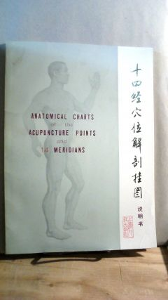 Anatomical Charts of the Acupuncture Points and 14 Meridians. Chinese Traditional Medical College...
