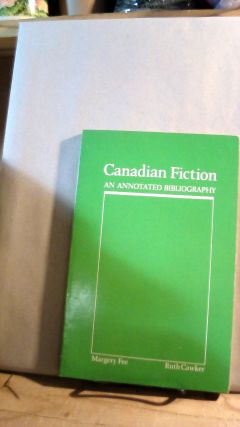Canadian Fiction: An Annotated Bibliography. Margery FEE, Ruth CAWKER